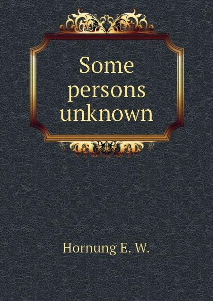 Some persons unknown Эта книга — репринт оригинального...