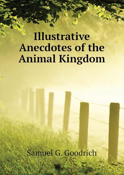 лучшая цена Samuel G. Goodrich Illustrative Anecdotes of the Animal Kingdom
