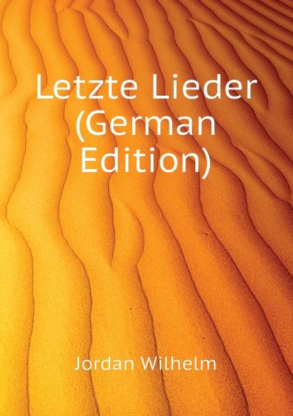 Jordan Wilhelm Letzte Lieder (German Edition)