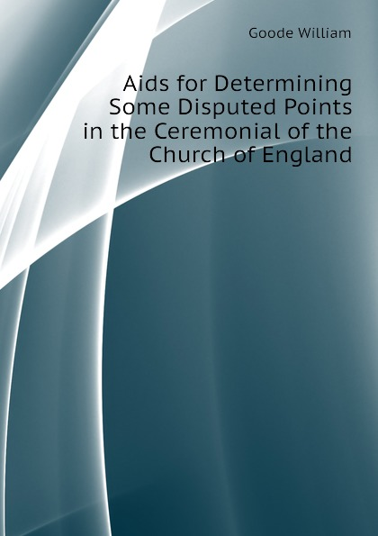 Aids for Determining Some Disputed Points in the Ceremonial of the Church of England