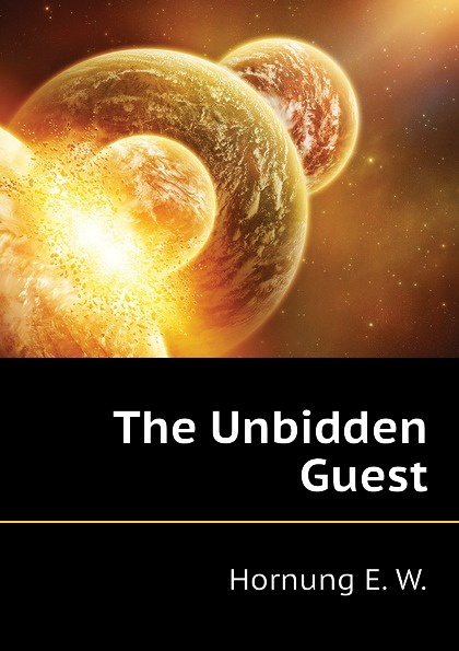 Hornung E. W. The Unbidden Guest