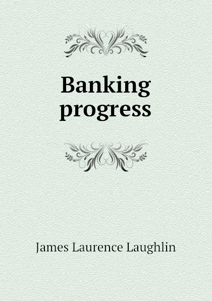 Laughlin J. Laurence Banking progress british banking