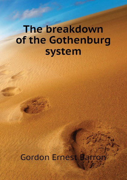 Gordon Ernest Barron The breakdown of the Gothenburg system