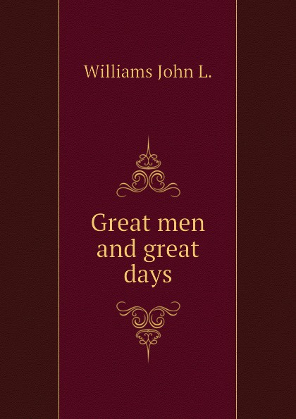 Williams John L. Great men and great days