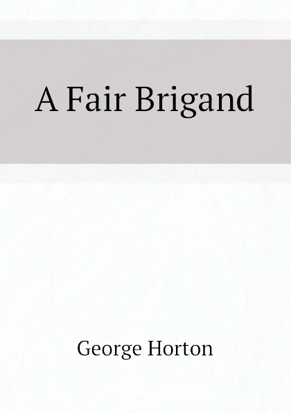 Horton George A Fair Brigand