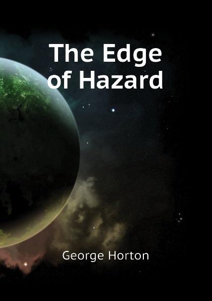 Horton George The Edge of Hazard
