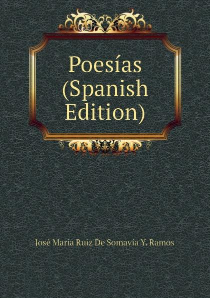 José María Ruiz De Somavía Y. Ramos Poesias (Spanish Edition) josé maría matheu y aybar marrodan primero spanish edition