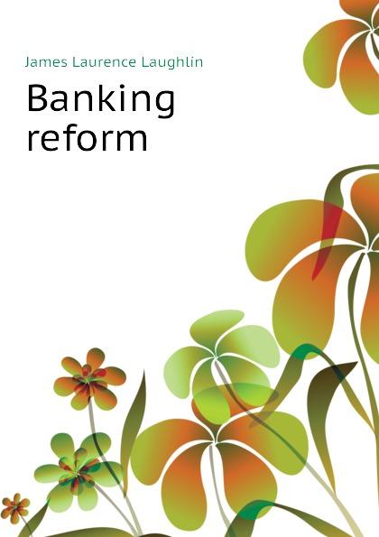 Laughlin J. Laurence Banking reform british banking