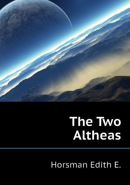 Horsman Edith E. The Two Altheas