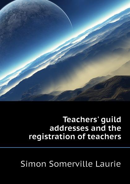 Laurie Simon Somerville Teachers guild addresses and the registration of teachers