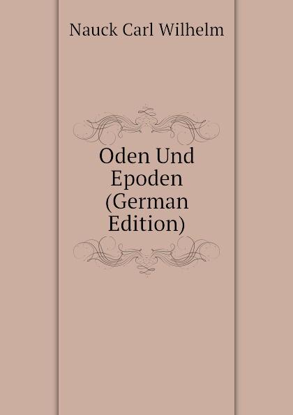 Nauck Carl Wilhelm Oden Und Epoden (German Edition)