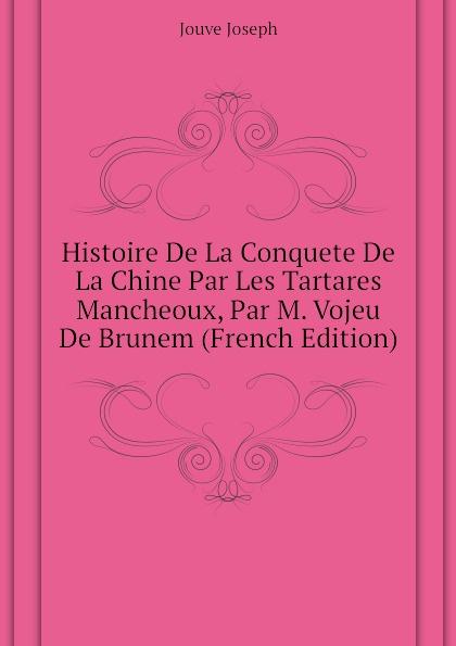 Histoire De La Conquete De La Chine Par Les Tartares Mancheoux, Par M. Vojeu De Brunem (French Edition)