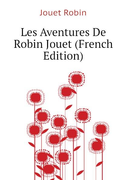 Jouet Robin Les Aventures De Robin Jouet (French Edition)