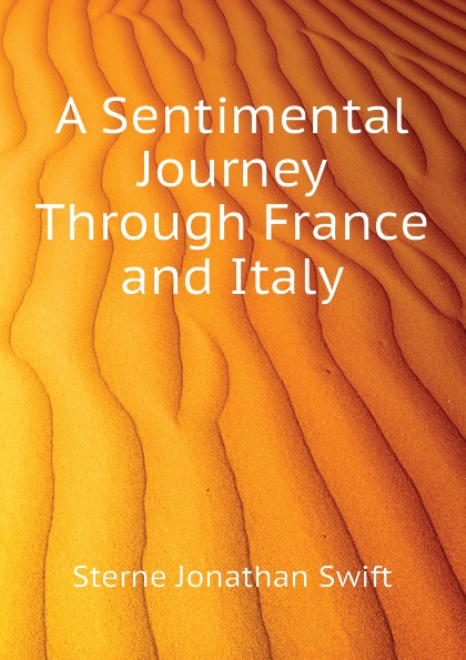 Sterne Jonathan Swift A Sentimental Journey Through France and Italy laurence sterne a sentimental journey through france and italy