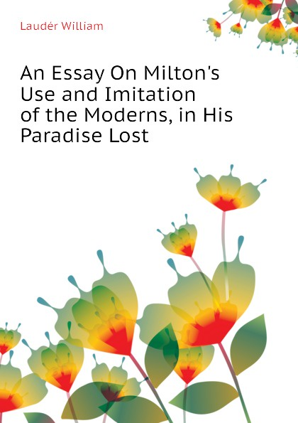 Laudér William An Essay On Miltons Use and Imitation of the Moderns, in His Paradise Lost