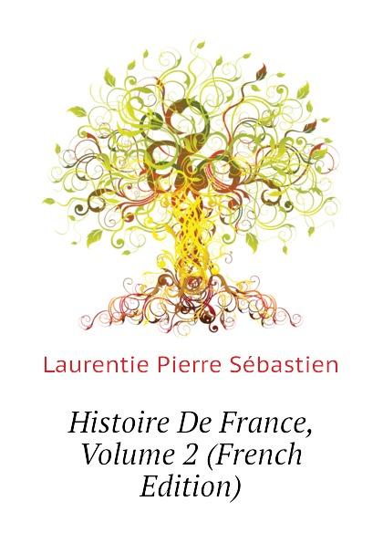 Laurentie Pierre Sébastien Histoire De France, Volume 2 (French Edition)