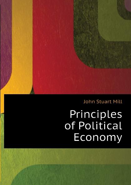 John Stuart Mill Principles of Political Economy john stuart mill on liberty