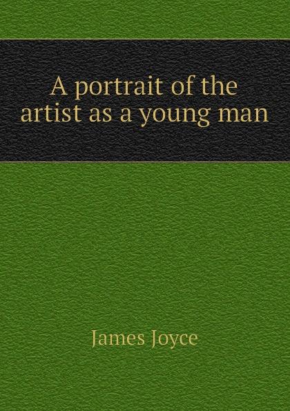 Джеймс Джойс A portrait of the artist as a young man джеймс джойс finnegans wake