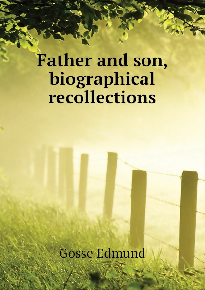 Edmund Gosse Father and son, biographical recollections