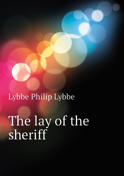 Lybbe Philip Lybbe The lay of the sheriff printio sheriff