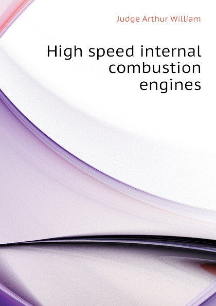 Judge Arthur William High speed internal combustion engines
