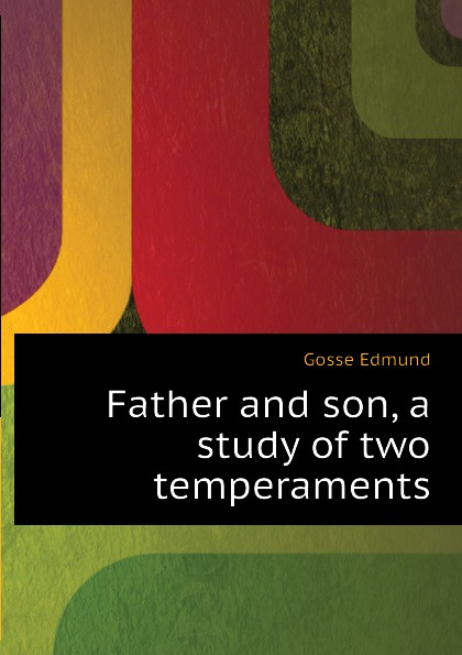 Edmund Gosse Father and son, a study of two temperaments
