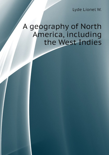 A geography of North America, including the West Indies