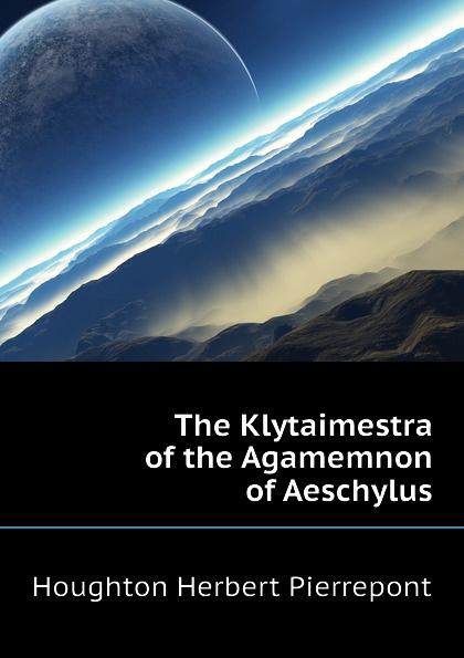 The Klytaimestra of the Agamemnon of Aeschylus