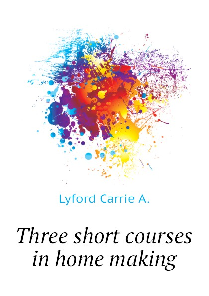 Lyford Carrie A. Three short courses in home making