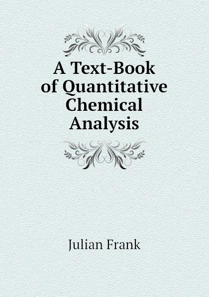 Julian Frank A Text-Book of Quantitative Chemical Analysis jerald pinto e quantitative investment analysis workbook