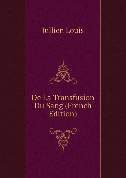 Jullien Louis De La Transfusion Du Sang (French Edition)