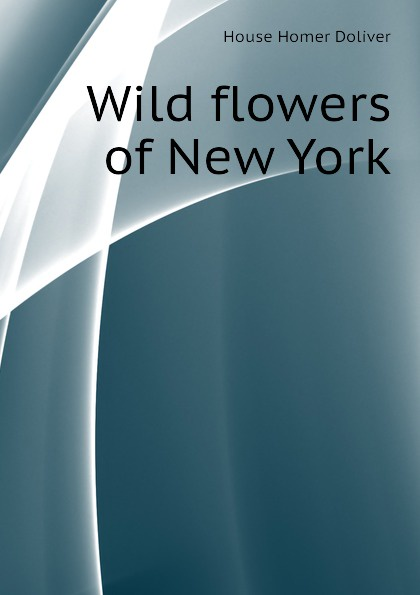 House Homer Doliver Wild flowers of New York flowers york