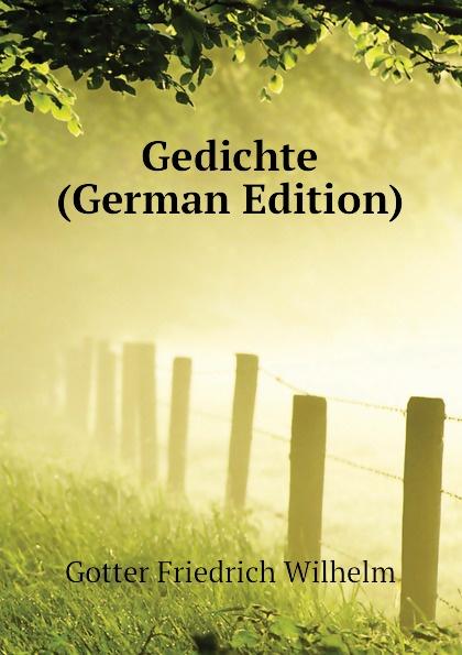 Gotter Friedrich Wilhelm Gedichte (German Edition)