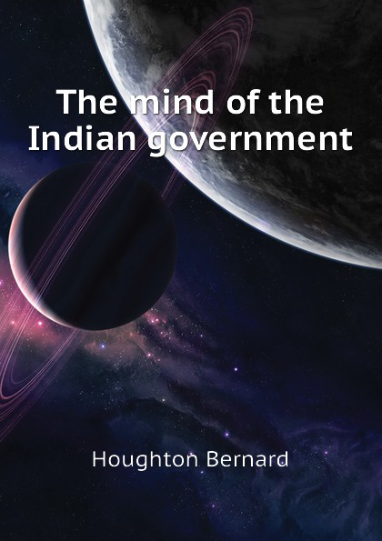 Houghton Bernard The mind of the Indian government