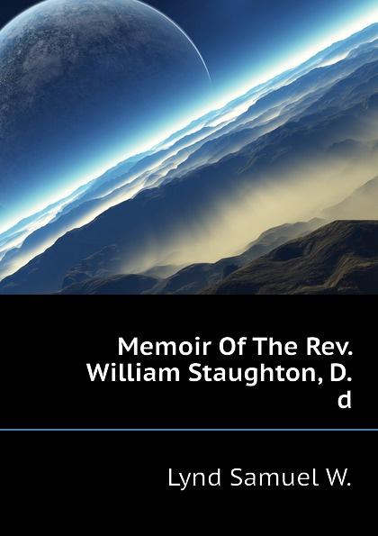 Memoir Of The Rev. William Staughton, D.d