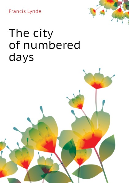 Lynde Francis The city of numbered days недорого