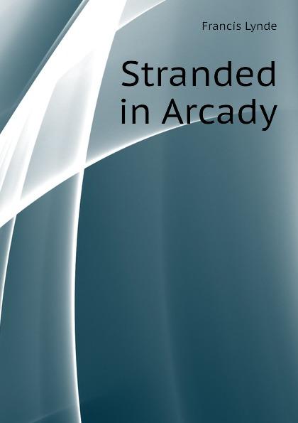Lynde Francis Stranded in Arcady недорого