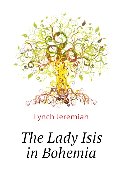 Lynch Jeremiah The Lady Isis in Bohemia