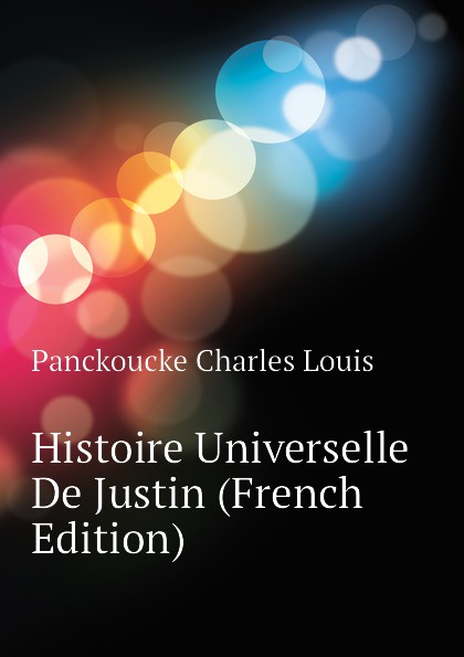 Panckoucke Charles Louis Histoire Universelle De Justin (French Edition)