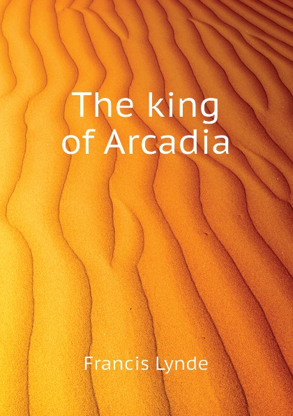 лучшая цена Lynde Francis The king of Arcadia