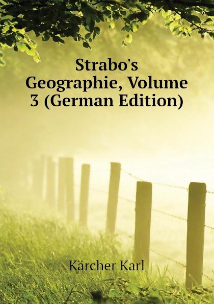 Kärcher Karl Strabos Geographie, Volume 3 (German Edition) kärcher karl handbuch der alten classischen geographie german edition