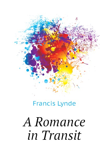 Lynde Francis A Romance in Transit недорого