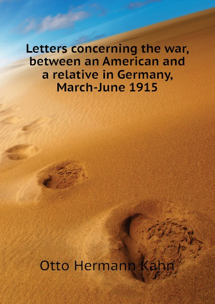 Kahn Otto Hermann Letters concerning the war, between an American and a relative in Germany, March-June 1915