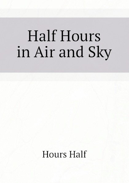 Hours Half Half Hours in Air and Sky various half hours with great story tellers
