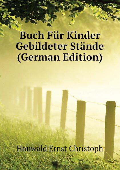 Houwald Ernst Christoph Buch Fur Kinder Gebildeter Stande (German Edition) christoph ernst houwald c w contessa s schriften volume 8 german edition