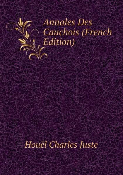 Annales Des Cauchois (French Edition)