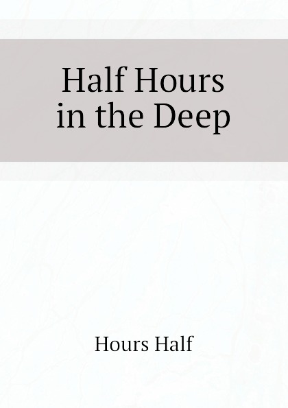 Hours Half Half Hours in the Deep various half hours with great story tellers