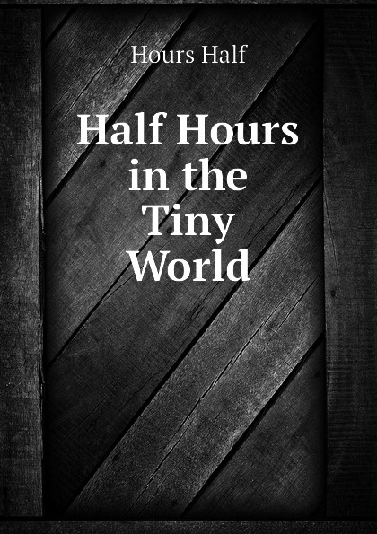Hours Half Half Hours in the Tiny World various half hours with great story tellers
