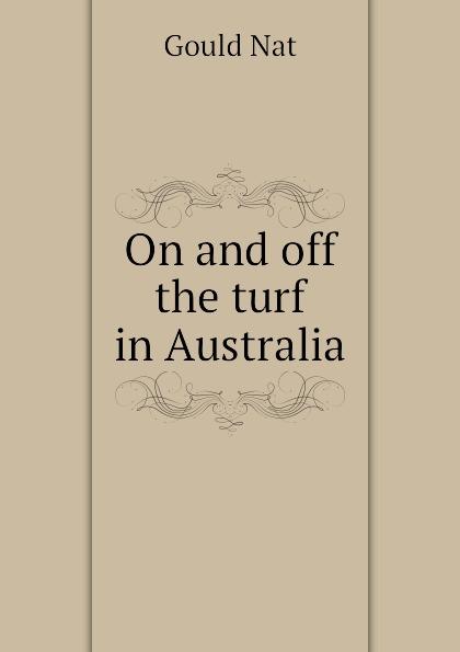 цена Gould Nat On and off the turf in Australia онлайн в 2017 году