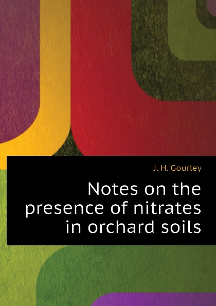 J. H. Gourley Notes on the presence of nitrates in orchard soils